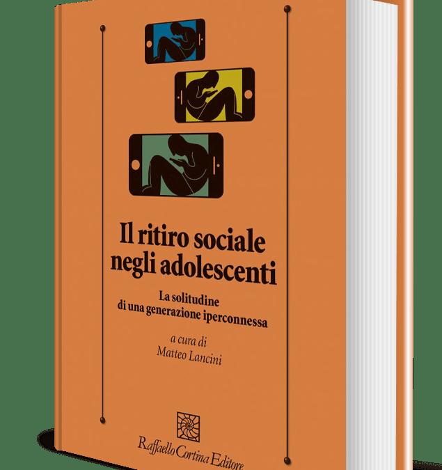 Il ritiro sociale negli adolescenti. La solitudine di una generazione iperconnessa (2019)
